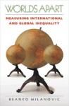 Worlds Apart: Measuring International and Global Inequality - Branko Milanović
