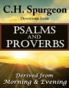 C.H. Spurgeon Devotions from Psalms and Proverbs: Derived from Morning and Evening - Charles H. Spurgeon