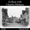 In Kent with Charles Dickens - Thomas Frost