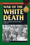 War of the White Death: Finland against the Soviet Union, 1939-40 (Stackpole Military History Series) - Bair Irincheev