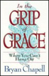 In the Grip of Grace: When You Can't Hang On: The Promises of Romans 8 - Bryan Chapell