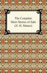 The Complete Short Stories of Saki (H. H. Munro) - Saki