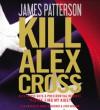 Kill Alex Cross - James Patterson, Andre Braugher, Zach Grenier