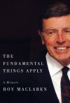 The Fundamental Things Apply: A Memoir - Roy MacLaren