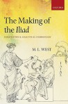 The Making of the Iliad: Disquisition and Analytical Commentary - M.L. West