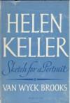 Helen Keller: Sketch for a Portrait - Van Wyck Brooks