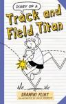 Diary of a Track and Field Titan - Shamini Flint, Sally Heinrich