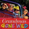 Grandmas Gone Wild - Running Press, Running Press