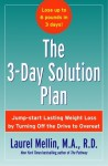 The 3-Day Solution Plan: Jump-start Lasting Weight Loss by Turning Off the Drive to Overeat - Laurel Mellin