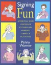 Signing Fun: American Sign Language Vocabulary, Phrases, Games, and Activities - Penny Warner, Paula Gray
