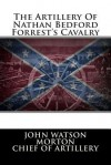 The Artillery of Nathan Bedford Forrest's Cavalry - John Watson Morton, Edward F. Williams