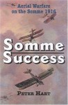 Somme Success: Aerial Warfare on the Somme 1916 - Peter Hart