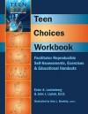 Teen Choices Workbook: Facilitator Reproducible Self-Assessments, Exercises & Educational Handouts - John J. Liptak, Ester R.A. Leutenberg