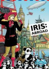 Iris: Abroad - Stuart Douglas, George Mann, Kelly Hale, Scott M. Liddell, Paul Hanley, Richard Wright, Richard Salter, Paul Magrs, Lawrence Conquest, Simon Bucher-Jones, Cavan Scott, Mark Wright, Ian Gregory, Jonathan Dennis, Scott Handcock