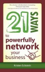 21 Ways to Powerfully Network Your Business - Kristen Eckstein