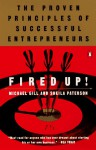 Fired Up!: The Proven Principles of Successful Entrepreneurs - Michael Gates Gill, Sheila Paterson