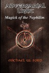 Adversarial Light: Magick of the Nephilim - Michael W. Ford