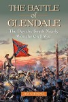 The Battle of Glendale: The Day the South Nearly Won the Civil War - Jim Stempel
