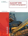 AutoCAD 2010: A Problem-Solving Approach - Sham Tickoo