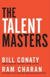 The Talent Masters: How Great Companies Deliver the Numbers by Putting People Before Numbers - Bill Conaty, Ram Charan