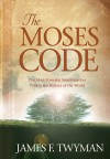 The Moses Code: The Most Powerful Manifestation Tool in the History of the World (Easyread Large Edition) - James F. Twyman