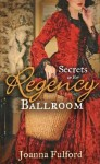 Secrets in the Regency Ballroom (Mills & Boon Special Releases) - Joanna Fulford