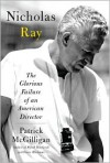 Nicholas Ray: The Glorious Failure of an American Director - Patrick McGilligan
