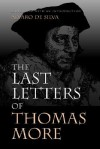 The Last Letters of Thomas More - Thomas More, Alvaro De Silva