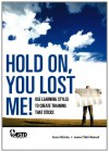 Hold On, You Lost Me!: Use Learning Styles to Create Training That Sticks - Bernice McCarthy, Jeanine O'Neill-Blackwell