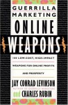 Guerrilla Marketing Online Weapons: 100 Low-Cost, High-Impact Weapons for Online Profits and Prosperity - Jay Conrad Levinson, Charles Rubin