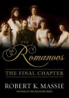 The Romanovs: The Final Chapter: The Terrible Fate of Russia's last Tsar and his Family - Robert K. Massie