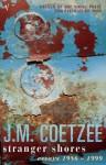 Stranger Shores: Literary Essays 1986-1999 - J.M. Coetzee