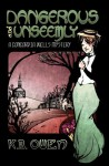 Dangerous and Unseemly: A Concordia Wells Mystery - K.B. Owen