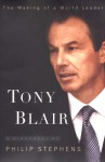 Tony Blair: The Making of a World Leader - Philip Stephens