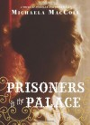 Prisoners in the Palace: How Princess Victoria became Queen with the Help of Her Maid, a Reporter, and a Scoundrel - Michaela MacColl