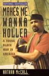 Makes Me Wanna Holler: A Young Black Man in America - Nathan McCall, Nathan Mc Call