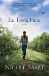 Far from Here: A Novel - Nicole Baart
