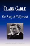 Clark Gable The King Of Hollywood (Biography) - Biographiq