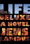 Life Deluxe: A Novel - Jens Lapidus, Astri von Arbin Ahlander