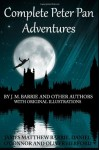 Complete Peter Pan Adventures: By J.M. Barrie And Other Authors With Original Illustrations - J.M. Barrie, Daniel O'Connor, Oliver Herford