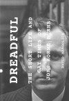 Dreadful: The Short Life and Gay Times of John Horne Burns - David Margolick