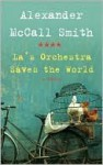 La's Orchestra Saves the World: A Novel - Alexander McCall Smith