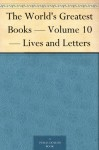 The World's Greatest Books - Volume 10 - Lives and Letters - John Alexander Hammerton, Arthur Mee