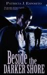 Beside the Darker Shore - Patricia J. Esposito