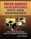 Paleo Diet Sauces, Salad Dressings, Dips, Marinades - Larry Haber