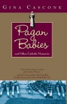 Pagan Babies: and Other Catholic Memories - Gina Cascone