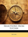 Selections from Lucian - Lucian