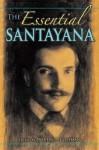 The Essential Santayana: Selected Writings - George Santayana, Martin A. Coleman