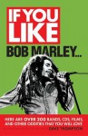 If You Like Bob Marley...: Here Are Over 200 Bands, CDs, Films, and Other Oddities That You Will Love - Dave Thompson