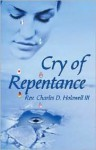 Cry of Repentance - Charles D. Holowell, III